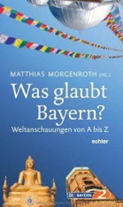 Was glaubt Bayern?: